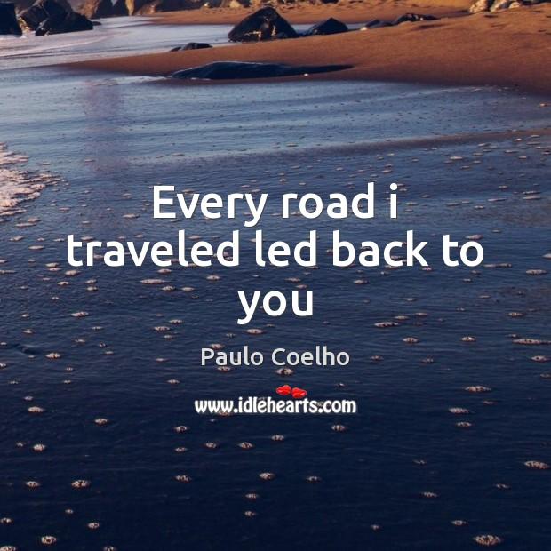 Image, Every road i traveled led back to you