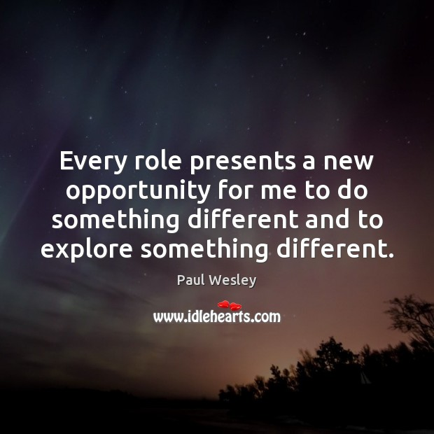 Every role presents a new opportunity for me to do something different Paul Wesley Picture Quote