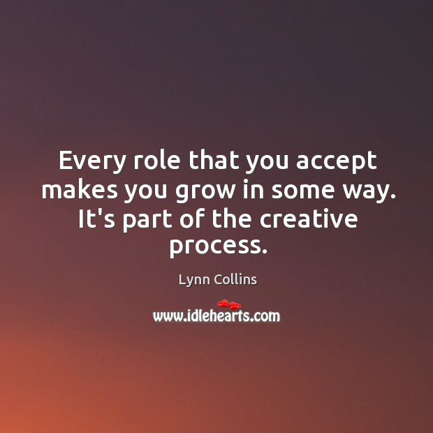 Every role that you accept makes you grow in some way. It's part of the creative process. Image