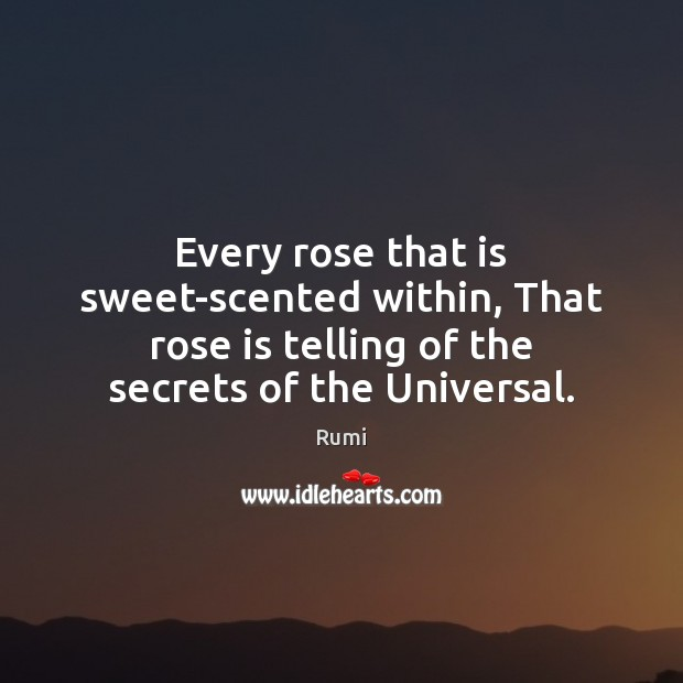 Every rose that is sweet-scented within, That rose is telling of the Rumi Picture Quote