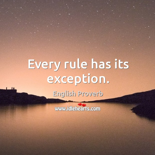 Every rule has its exception. Image