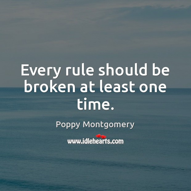 Every rule should be broken at least one time. Image