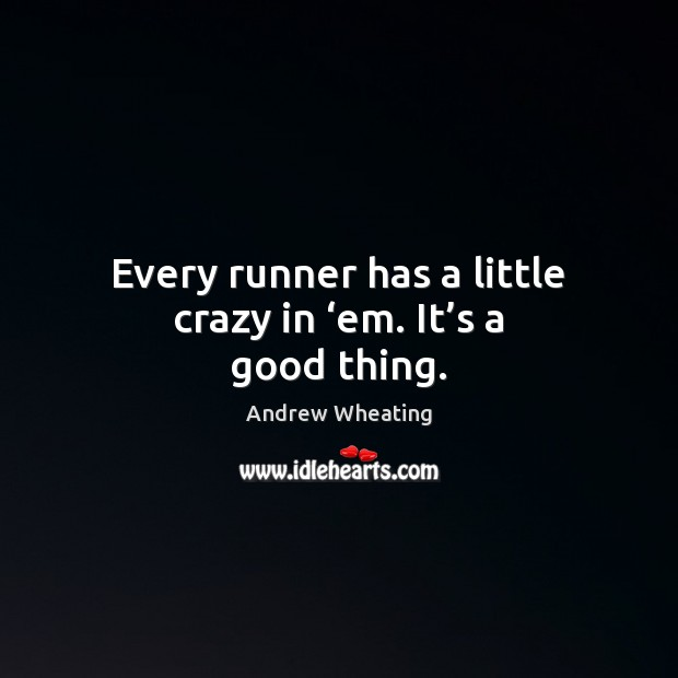 Image, Every runner has a little crazy in 'em. It's a good thing.