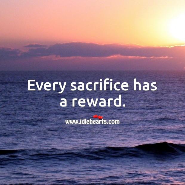 Every sacrifice has a reward. Sacrifice Quotes Image
