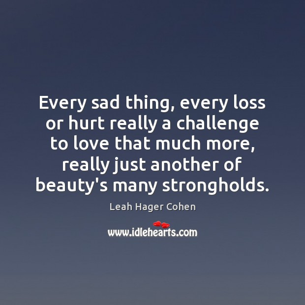 Every sad thing, every loss or hurt really a challenge to love Image