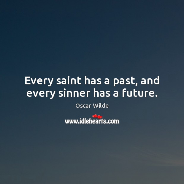 Image, Every saint has a past, and every sinner has a future.