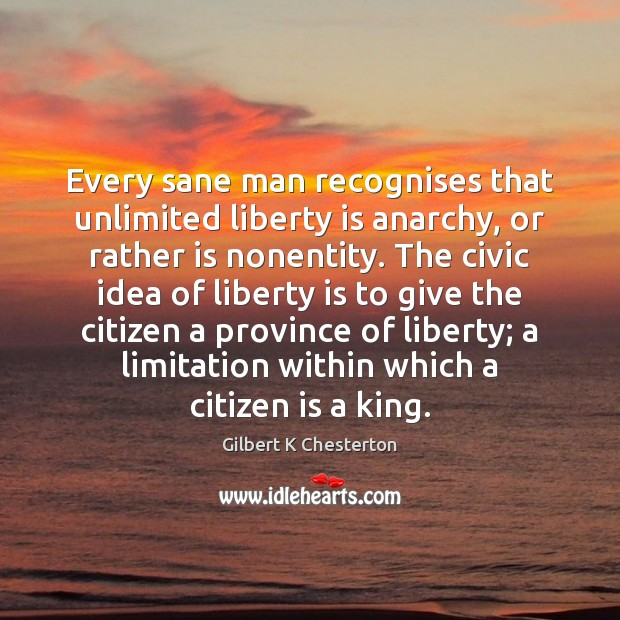 Every sane man recognises that unlimited liberty is anarchy, or rather is Image