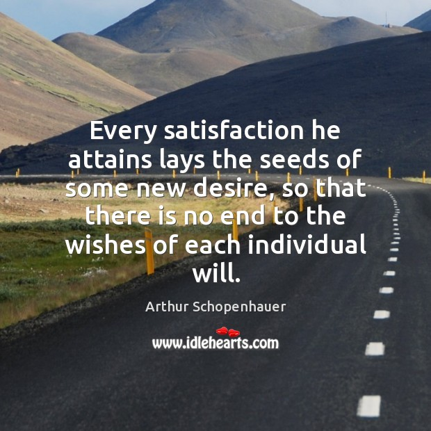 Every satisfaction he attains lays the seeds of some new desire, so Image