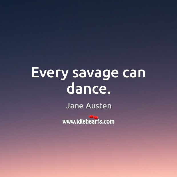 Every savage can dance. Image