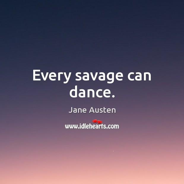 Image, Every savage can dance.