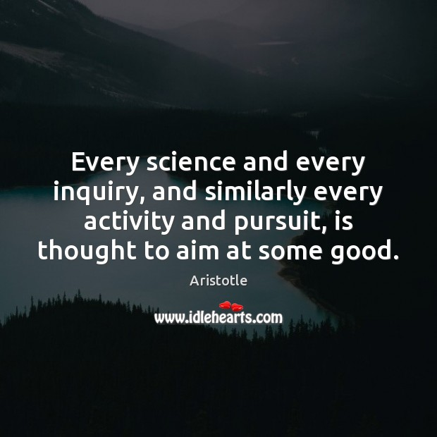 Image, Every science and every inquiry, and similarly every activity and pursuit, is
