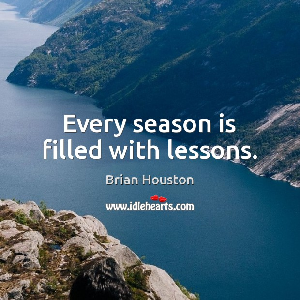 Image, Every season is filled with lessons.