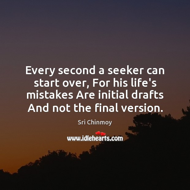 Every second a seeker can start over, For his life's mistakes Are Image