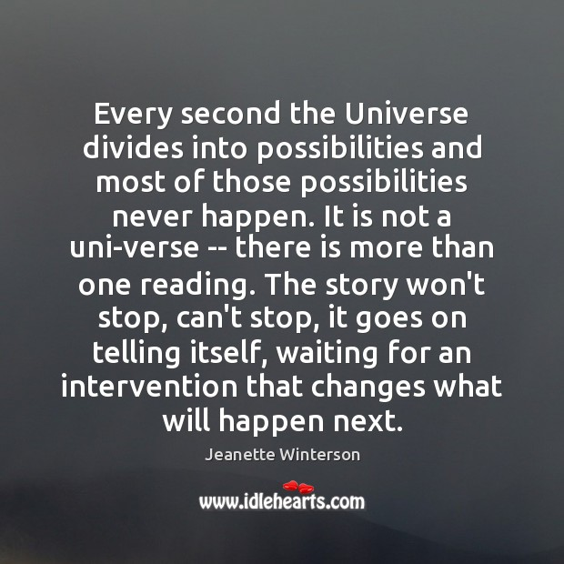 Every second the Universe divides into possibilities and most of those possibilities Jeanette Winterson Picture Quote