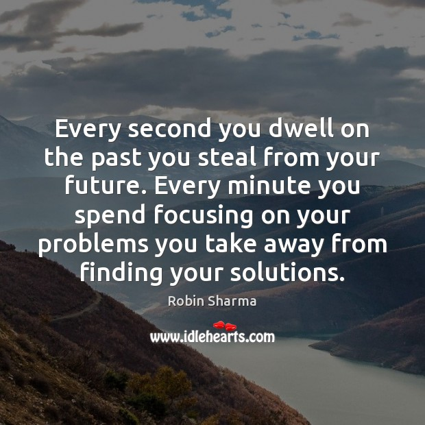 Image, Every second you dwell on the past you steal from your future.