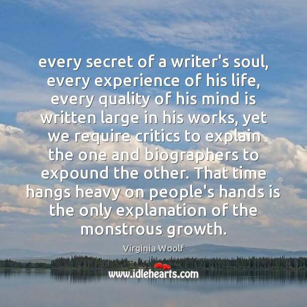 Every secret of a writer's soul, every experience of his life, every Image
