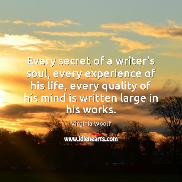 Image, Every secret of a writer's soul, every experience of his life, every