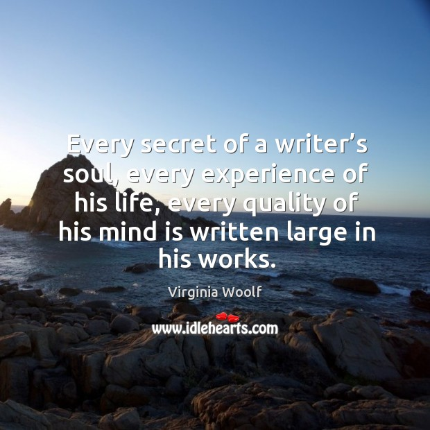 Image, Every secret of a writer's soul, every experience of his life