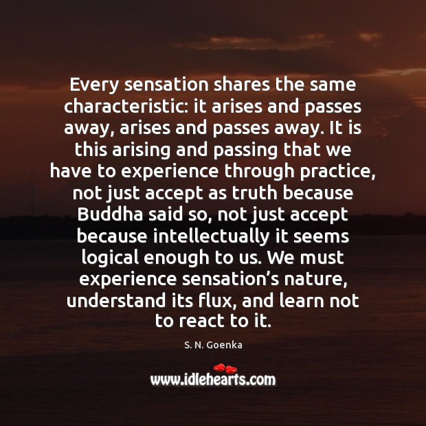 Every sensation shares the same characteristic: it arises and passes away, arises Image