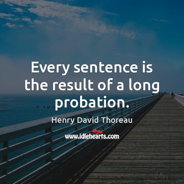 Every sentence is the result of a long probation. Image