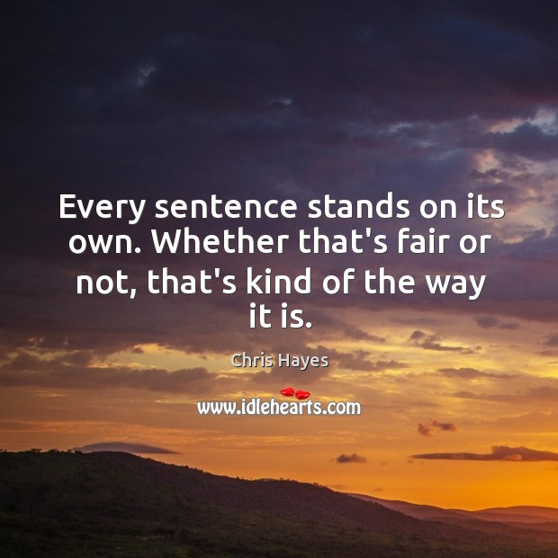Every sentence stands on its own. Whether that's fair or not, that's Image