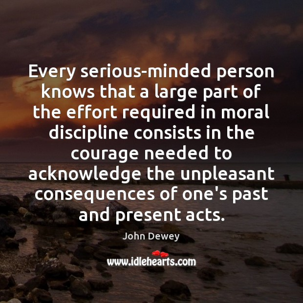 Every serious-minded person knows that a large part of the effort required John Dewey Picture Quote
