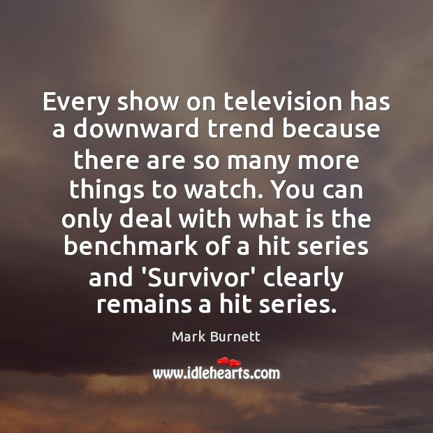 Every show on television has a downward trend because there are so Image