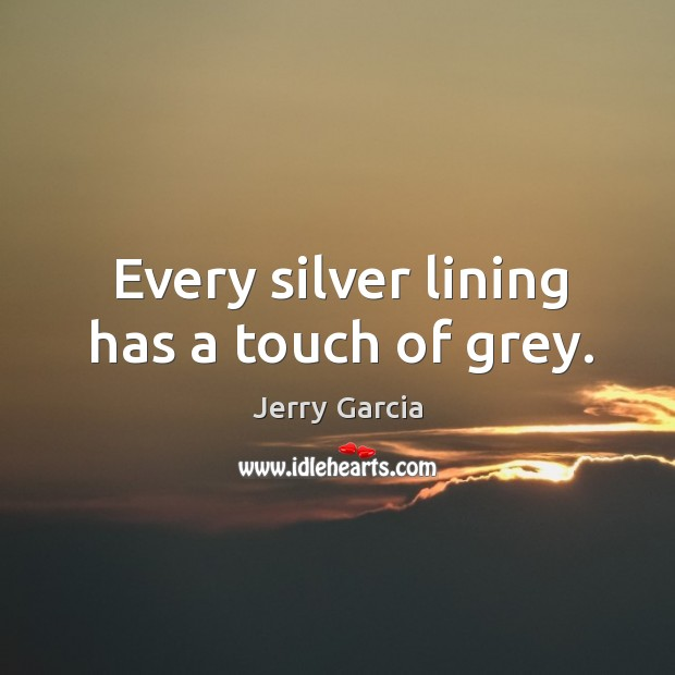 Every silver lining has a touch of grey. Image