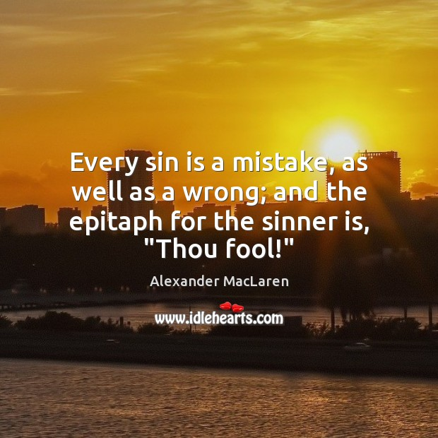 Every sin is a mistake, as well as a wrong; and the Alexander MacLaren Picture Quote