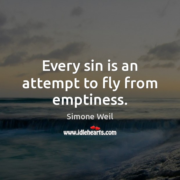 Every sin is an attempt to fly from emptiness. Simone Weil Picture Quote