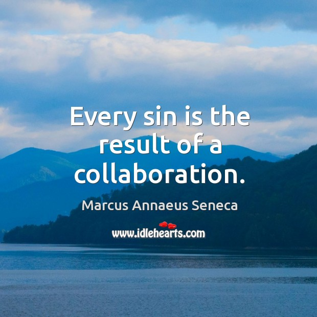 Every sin is the result of a collaboration. Marcus Annaeus Seneca Picture Quote
