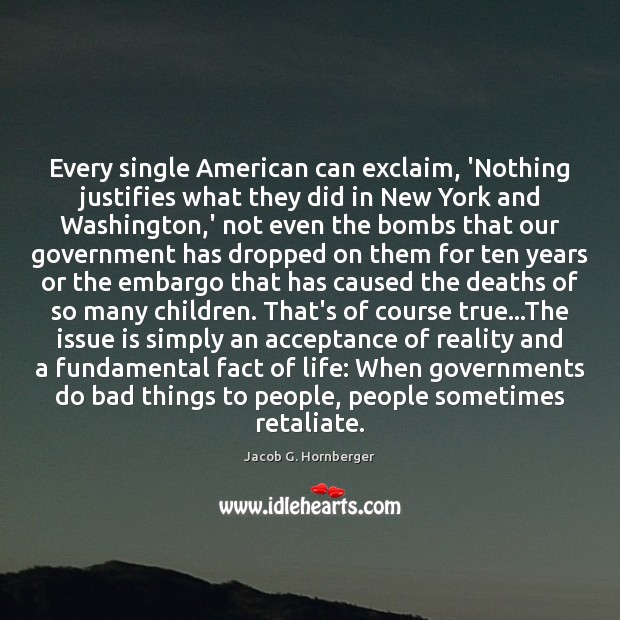 Every single American can exclaim, 'Nothing justifies what they did in New Jacob G. Hornberger Picture Quote