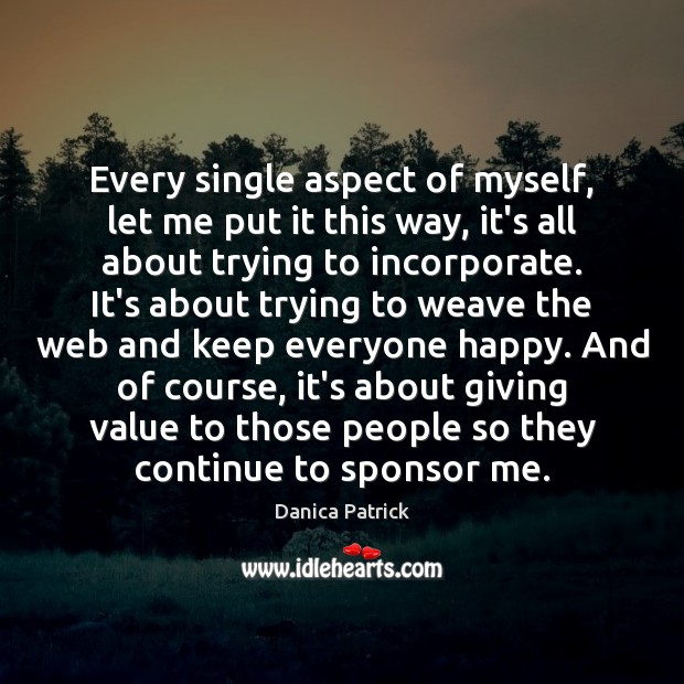 Every single aspect of myself, let me put it this way, it's Danica Patrick Picture Quote