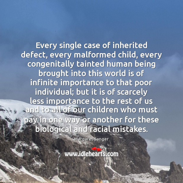Every single case of inherited defect, every malformed child, every congenitally tainted Image