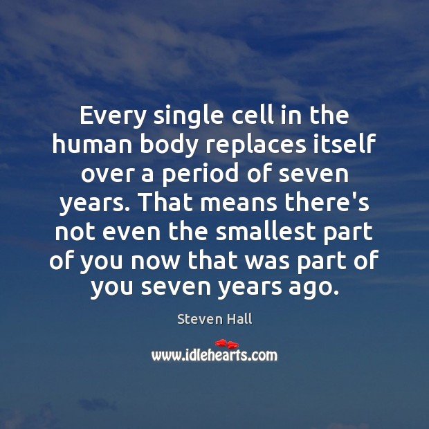 Every single cell in the human body replaces itself over a period Image