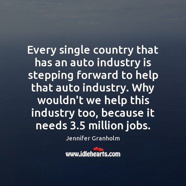 Every single country that has an auto industry is stepping forward to Jennifer Granholm Picture Quote