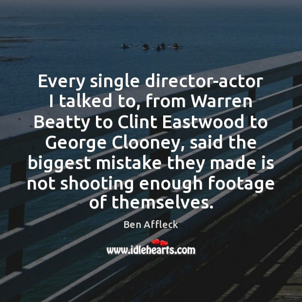 Image, Every single director-actor I talked to, from Warren Beatty to Clint Eastwood