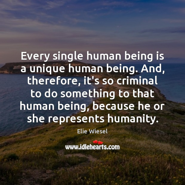 Every single human being is a unique human being. And, therefore, it's Image