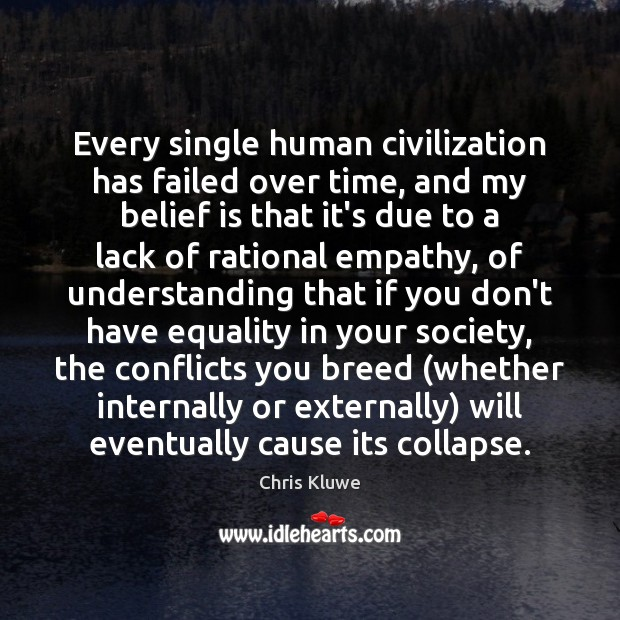 Every single human civilization has failed over time, and my belief is Belief Quotes Image