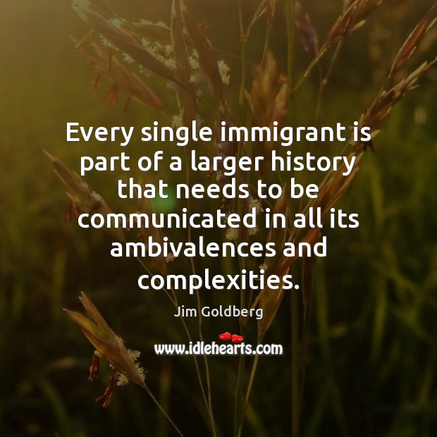Image, Every single immigrant is part of a larger history that needs to