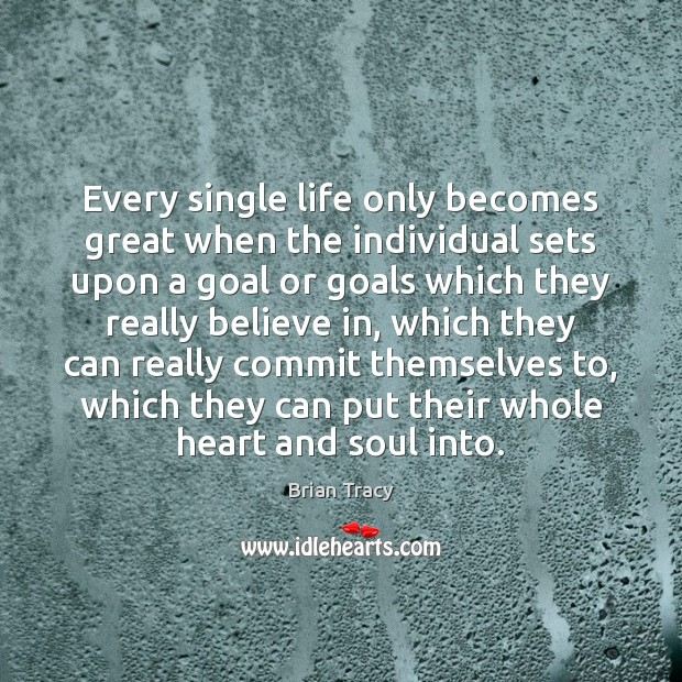 Image, Every single life only becomes great when the individual sets upon a