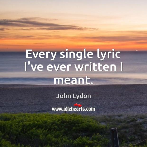 Every single lyric I've ever written I meant. Image