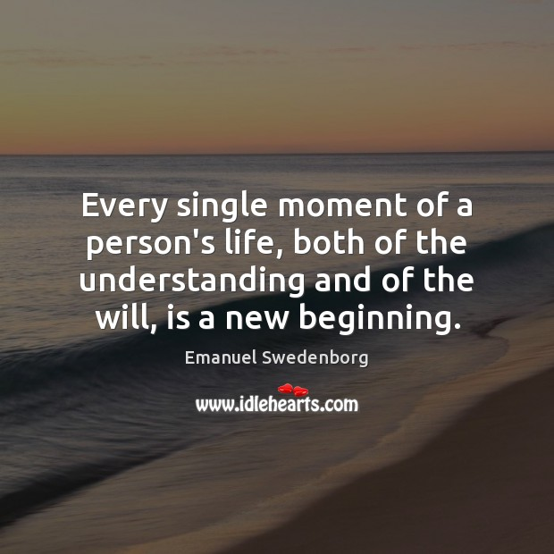 Every single moment of a person's life, both of the understanding and Emanuel Swedenborg Picture Quote