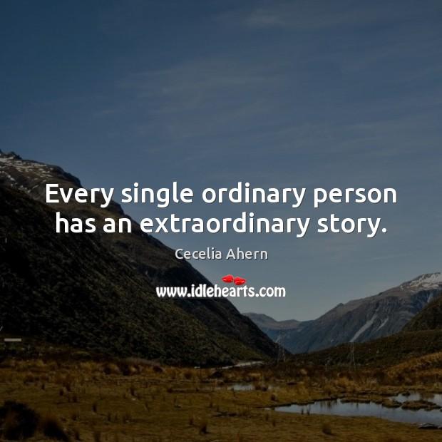 Every single ordinary person has an extraordinary story. Image