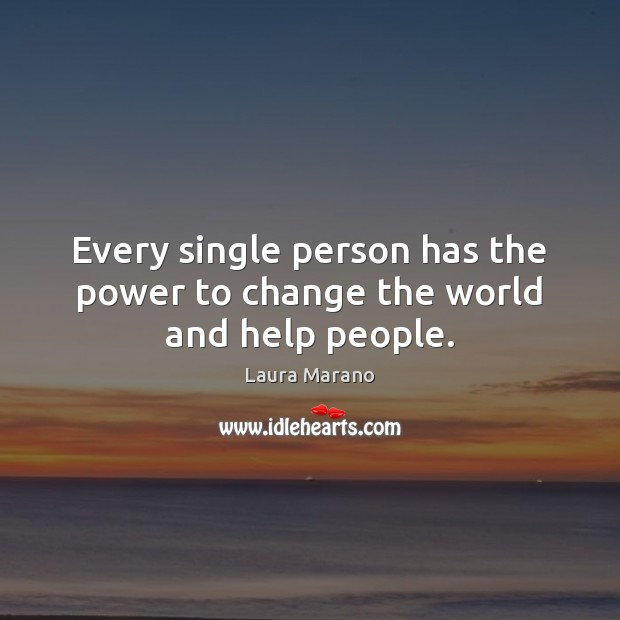 Every single person has the power to change the world and help people. Image