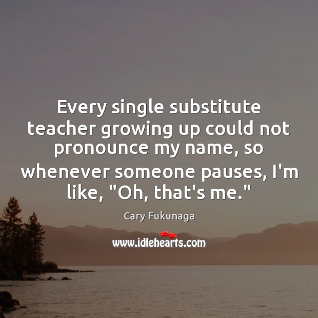 Image, Every single substitute teacher growing up could not pronounce my name, so