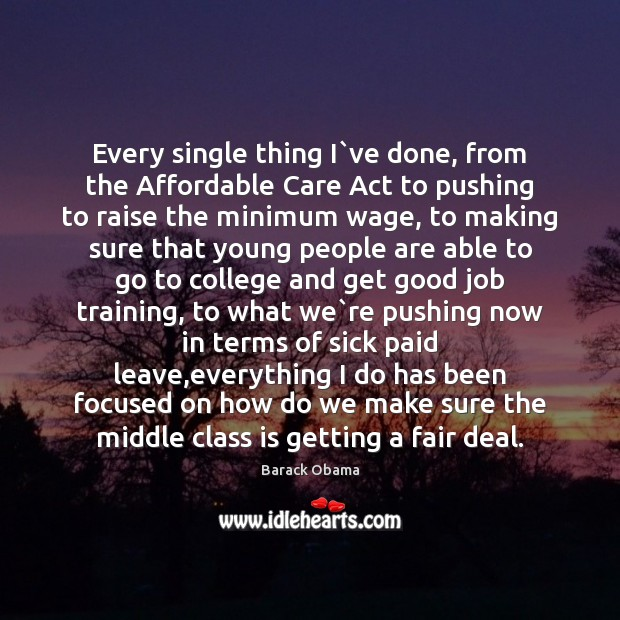 Image, Every single thing I`ve done, from the Affordable Care Act to