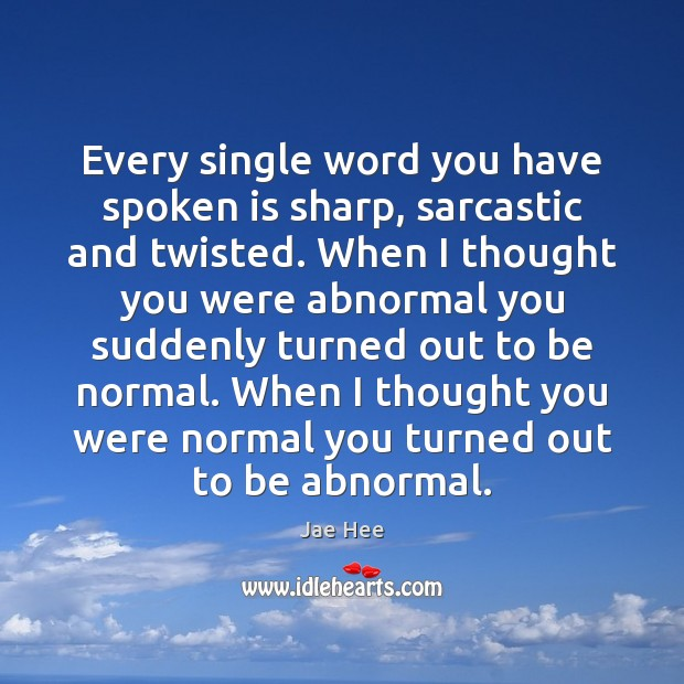 Every single word you have spoken is sharp, sarcastic and twisted. When Sarcastic Quotes Image