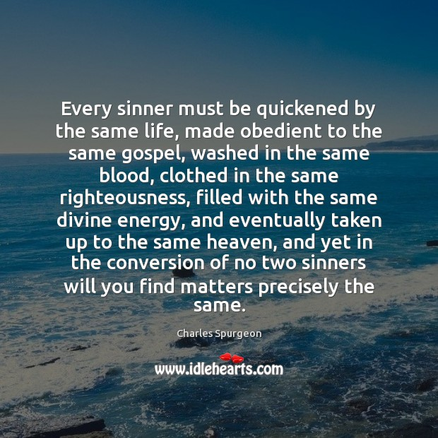 Every sinner must be quickened by the same life, made obedient to Image