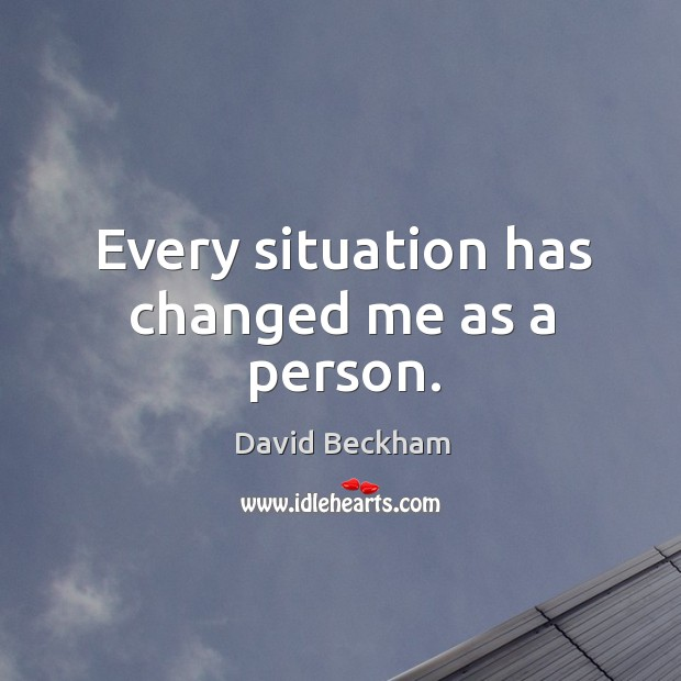Every situation has changed me as a person. Image